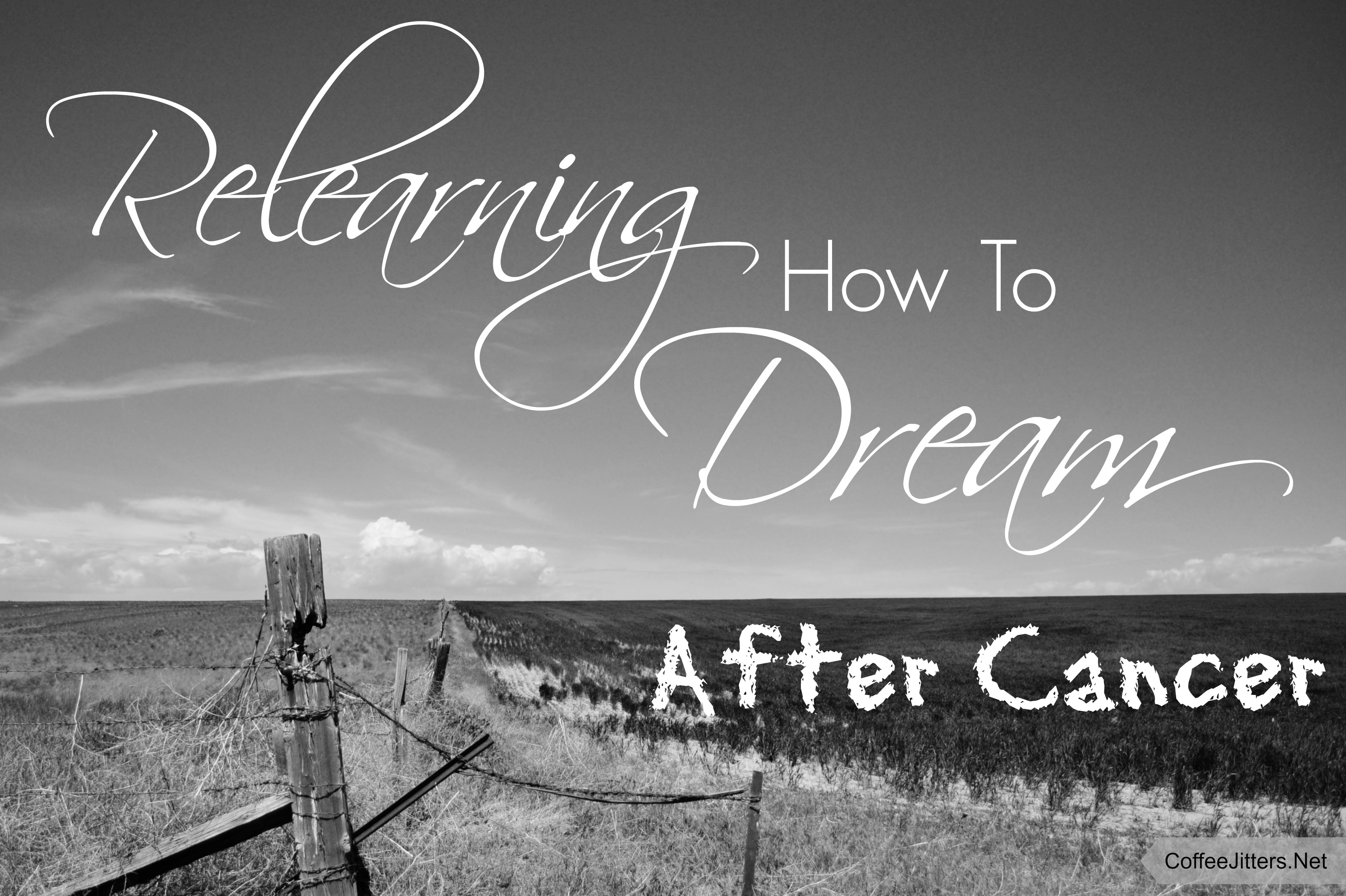 relearning-how-to-dream-after-cancer | CoffeeJitters.Net | by Judy Schwartz Haley