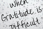 When gratitude is difficult